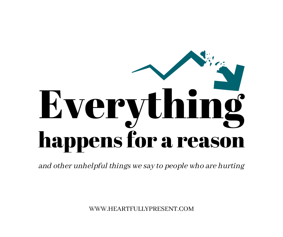 Everything happens for a reason | and other unhelpful things we say to people who are hurting | white background, black text, teal broken arrow