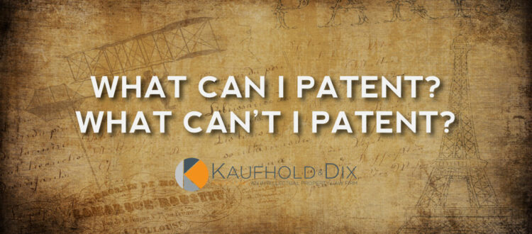 What Can I Patent What Can't I Patent