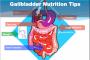 9 Simple, Effective Gallbladder Nutrition Tips