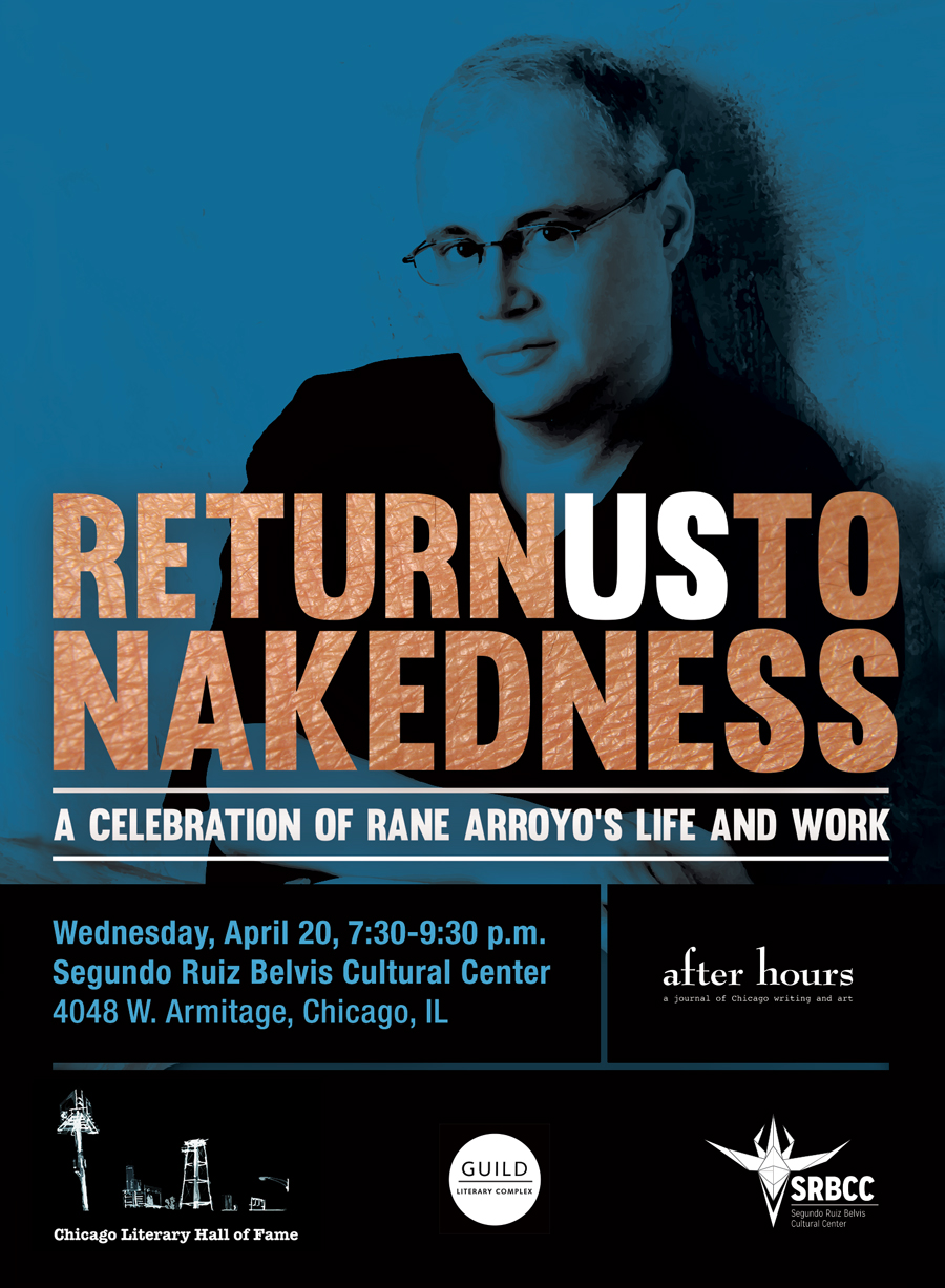 April 20th Return Us to Nakedness: A celebration of the Life and Work of Rane Arroyo