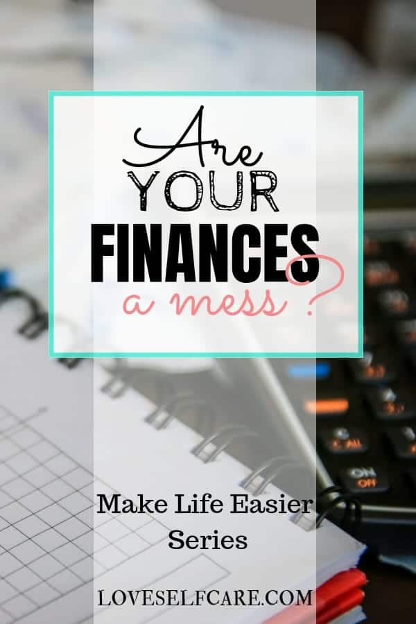 Are Your Finances a Mess? Part of our Make Life Easier Series - get your finances under control.  https://loveselfcare.com/are-finances-mess-make-life-easier-series/