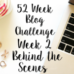 52 Week Blog Challenge Week 2-Behind the Scenes