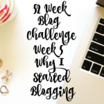 Blogger Challenge Week 5:Why Did I Start Blogging
