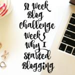 Blogger Challenge Week 5:Why Did I Start Blogging