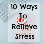 10 Ways To Relieve Stress