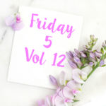 Friday 5 Vol 12