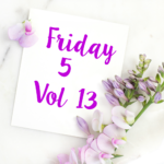 Friday 5 Vol 13