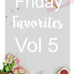 Friday Favorites Vol 5