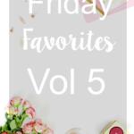 Friday Favorites Vol 5
