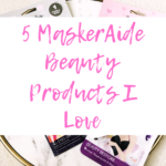 5 MaskerAide Beauty Products I Love