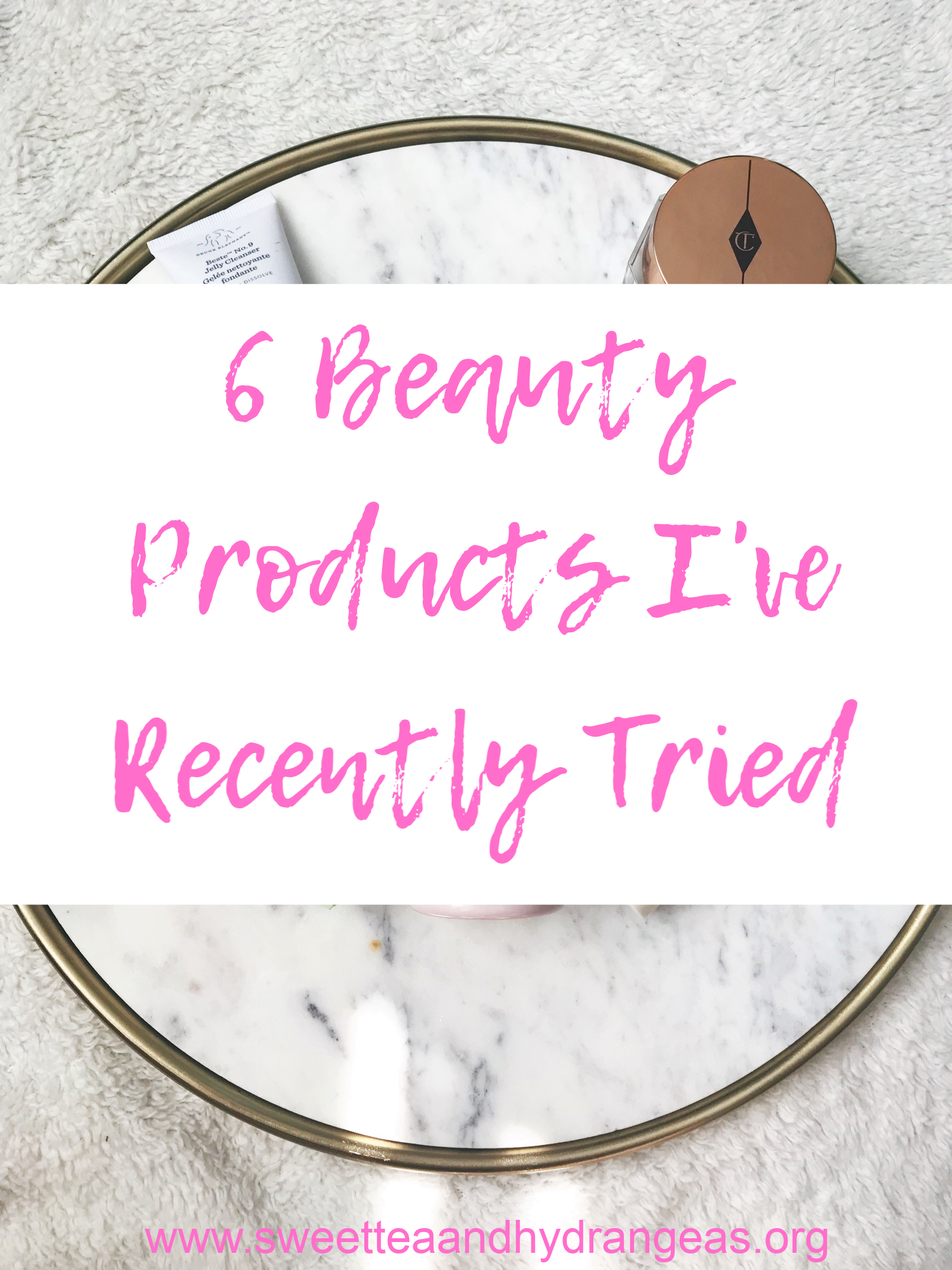 Sweet Tea & Hydrangeas 6 Beauty Products I've Recently Tried