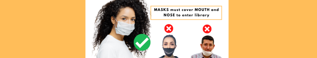 Masks must cover mouth and nose to enter library.