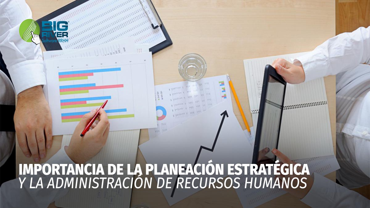 IMPORTANCIA DE LA PLANEACIÓN ESTRATÉGICA Y LA ADMINISTRACIÓN DE RECURSOS HUMANOS