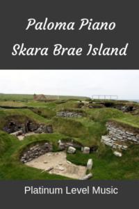 Paloma Piano - Skara Brea Island