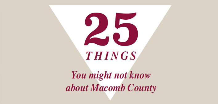 25 Things You May Not Know About Macomb County
