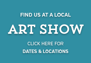 Find us at a local art show, click here for dates and locations