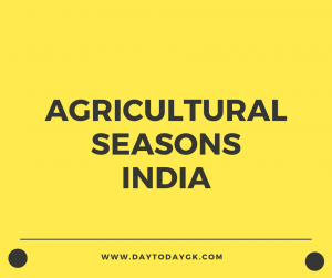 Agricultural Seasons in India