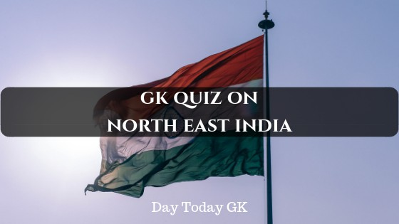 GK Quiz on Northeast India