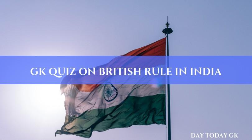 GK Quiz on British Rule in India