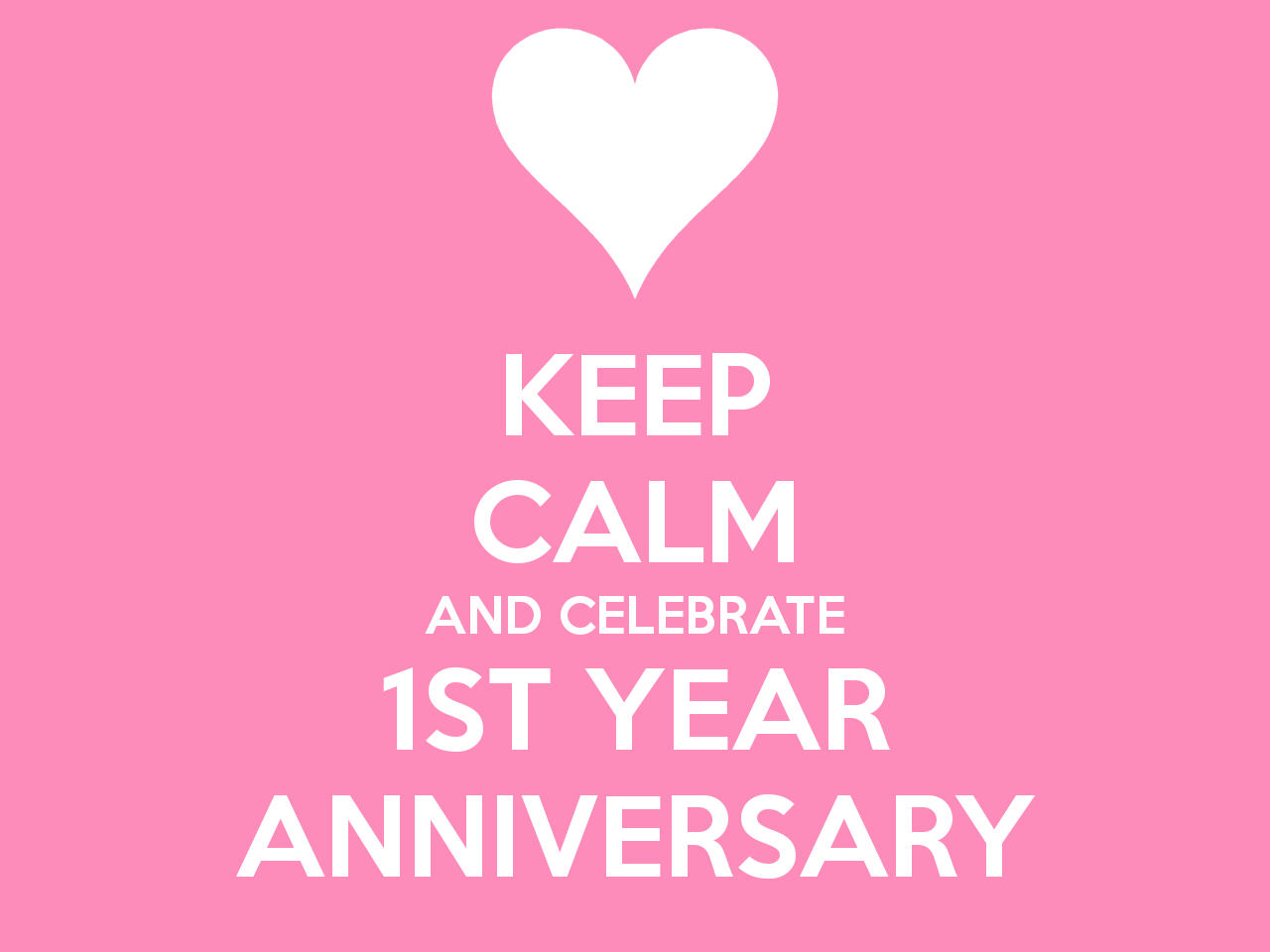 keep-calm-and-celebrate-1st-year-anniversary