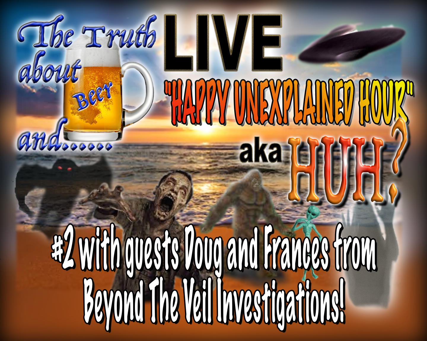 HUH? #2 6-6-2020 with Special Guest Doug and Frances from Beyond the Veil Investigations