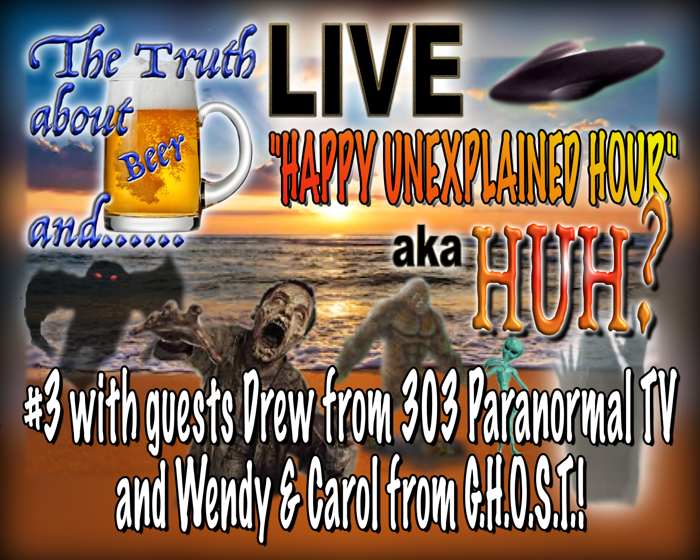HUH? #3 6-20-2020 with special guest Drew from 303 Paranormal TV / Wendy & Carol from G.H.O.S.T.