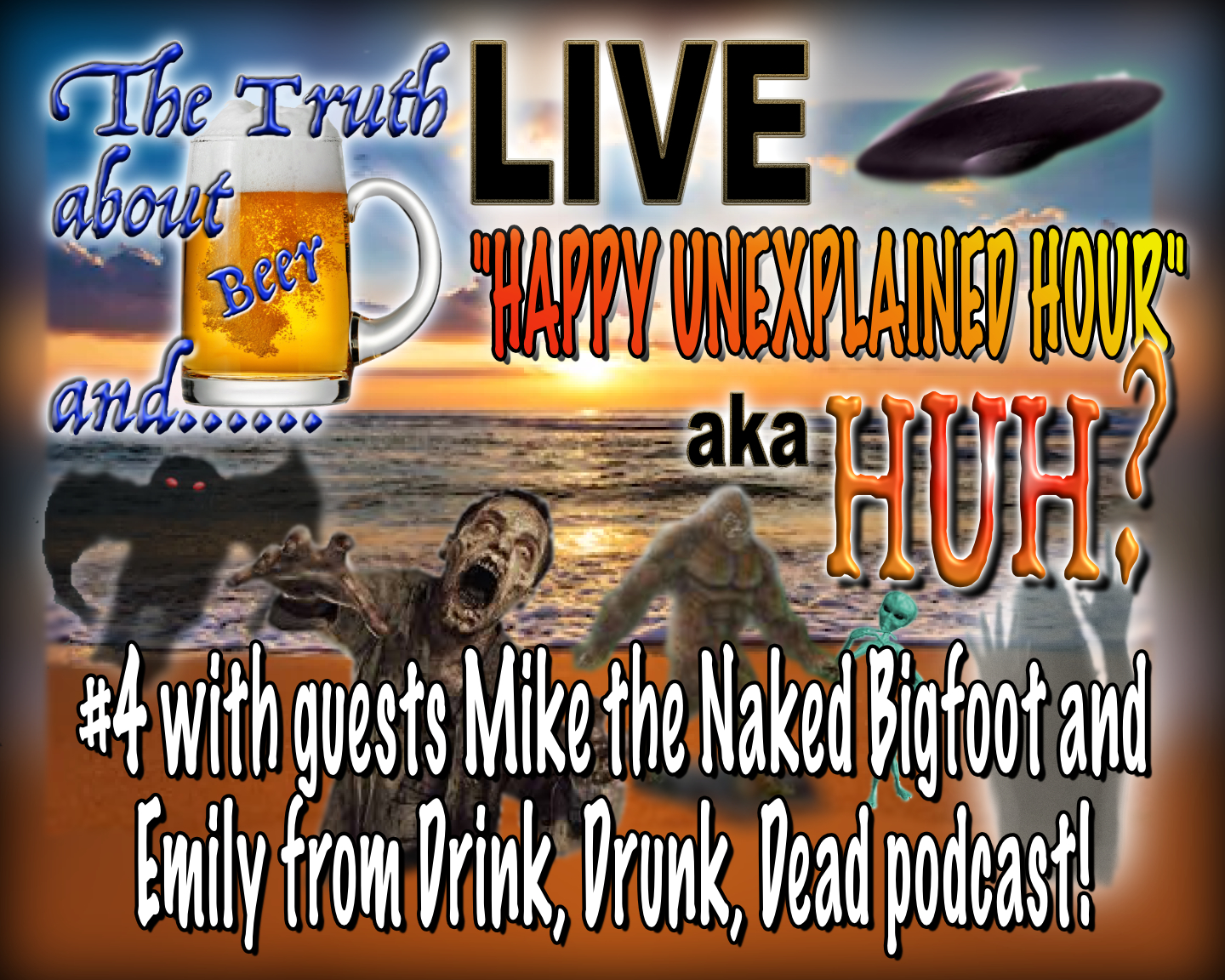 HUH? #4 6-30-2020 with special guests Mike the Naked Bigfoot / Emily, Drink Drunk Dead Podcast