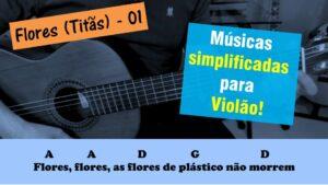 Flores (Titãs) – Músicas simplificadas para violão