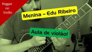 Menina – Edu Ribeiro – Aula e cifra