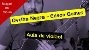 Ovelha Negra – Edson Gomes – aula e cifra