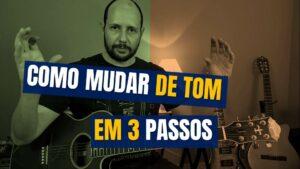 COMO MUDAR DE TOM EM 3 PASSOS – TRANSPOSIÇÃO!