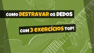 3 Exercícios TOP para Destravar a mão no violão!