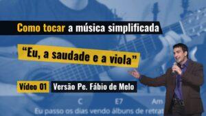 Como tocar – Eu, a Saudade e a Viola – Pe  Fábio de Melo – Simplificada