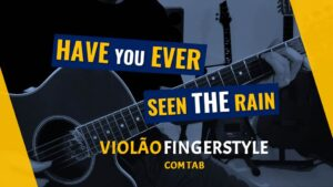 Have You Ever Seen the Rain – Fingerstyle com TAB interativa