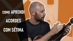 Como aprendi acordes com SÉTIMA MAIOR E MENOR no violão!