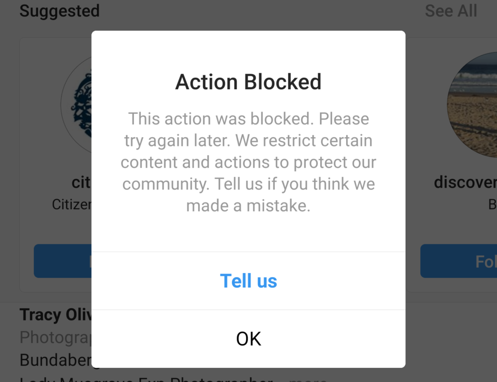 Instagram alert message. Action Blocked. This action was blocked. Please try again later. We restrict certain content and actions to protect our community. Tell us if you think we made a mistake.