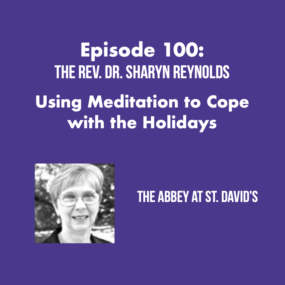 Episode 100: Using Meditation to Cope with the Holidays with The Rev. Dr. Sharyn Reynolds