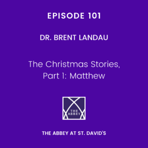 Episode 101: The Christmas Stories – Part 1: Matthew with Dr. Brent Landau