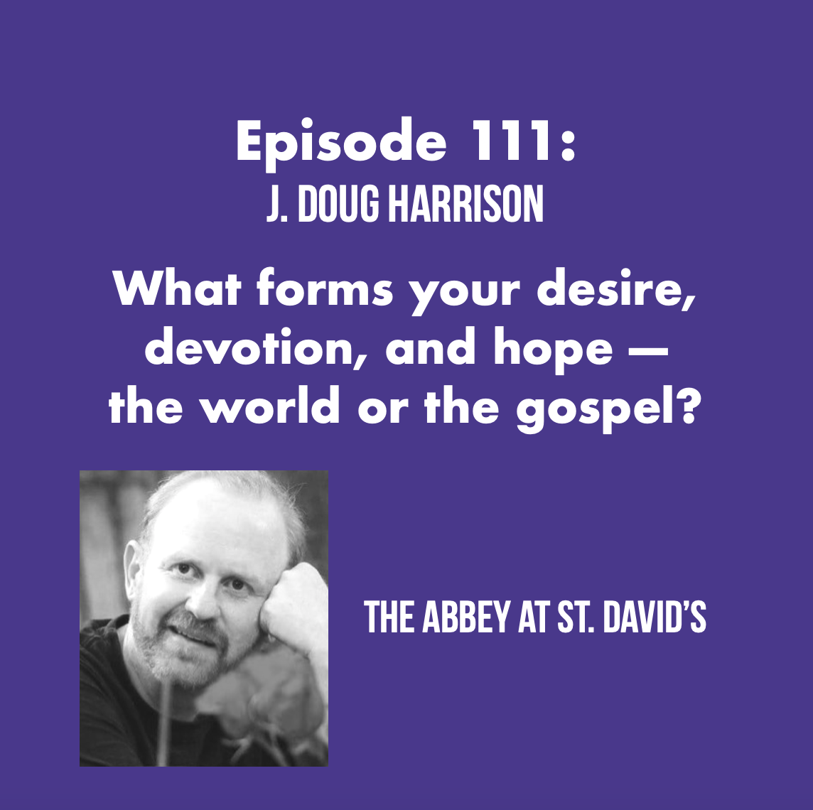 What forms your desire, devotion, and hope – the world or the gospel? with J. Doug Harrison