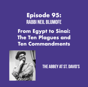 Episode 95: From Egypt to Sinai: The Ten Plagues and Ten Commandments with Rabbi Neil Blumofe