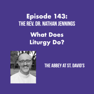 Episode 143: What Does Liturgy Do? with The Rev. Dr. Nathan Jennings