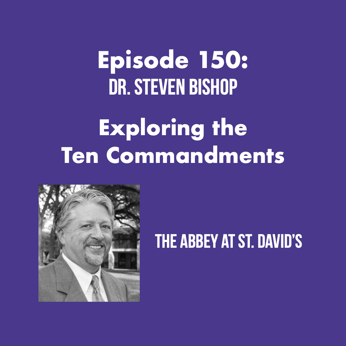 Episode 150: Exploring the Ten Commandments with Dr. Steven Bishop