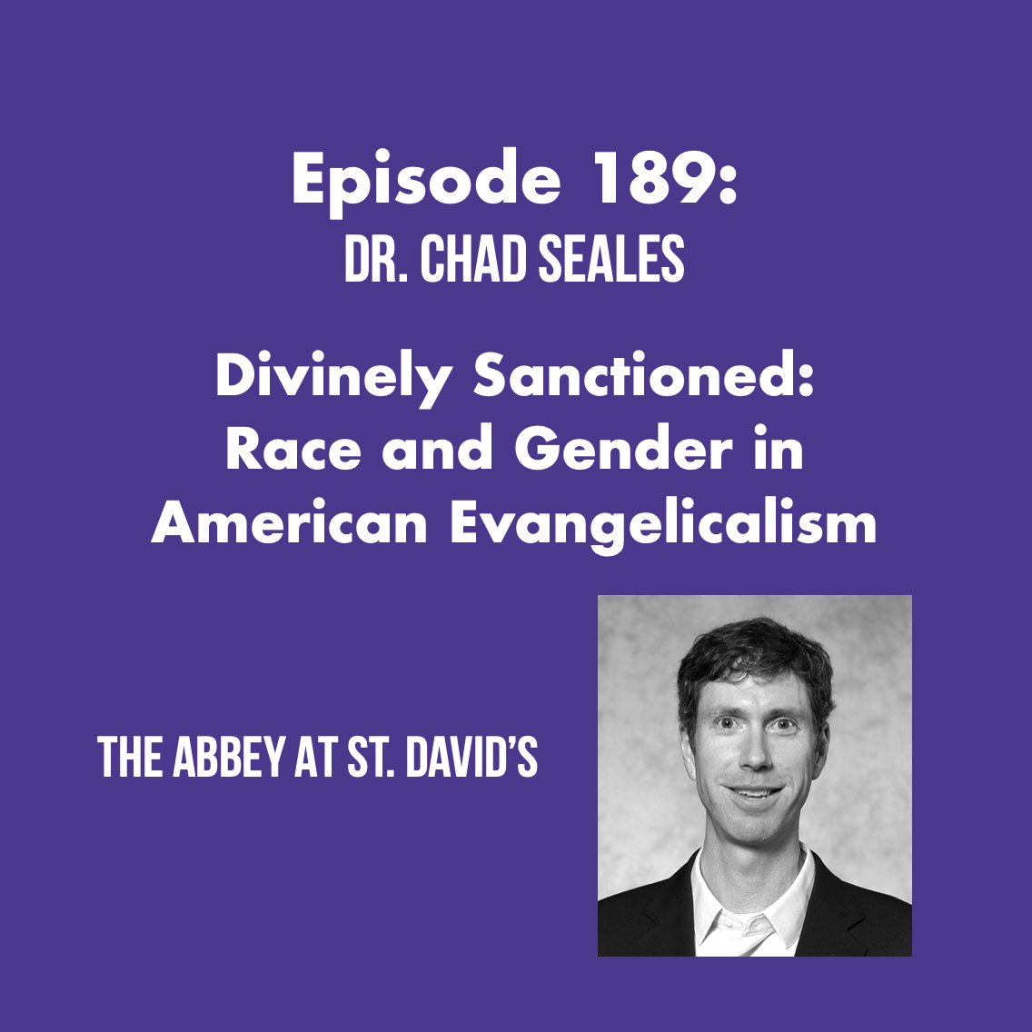 Episode 189: Divinely Sanctioned: Race and Gender in American Evangelicalism with Dr. Chad Seales