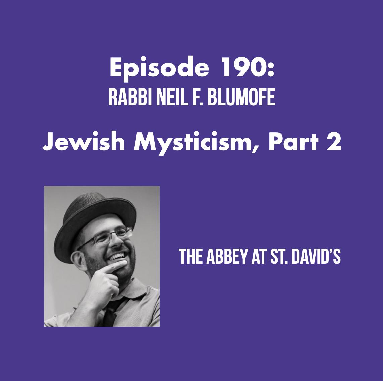 Episode 190:  Jewish Mysticism, Part 2 with Rabbi Neil F. Blumofe
