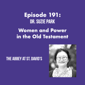 Episode 191: Women and Power in the Old Testament with Dr. Suzie Park