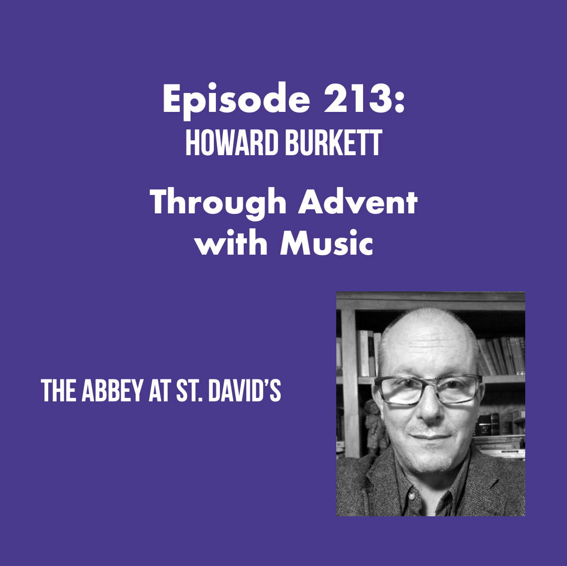 Episode 213: Through Advent with Music with Howard Burkett