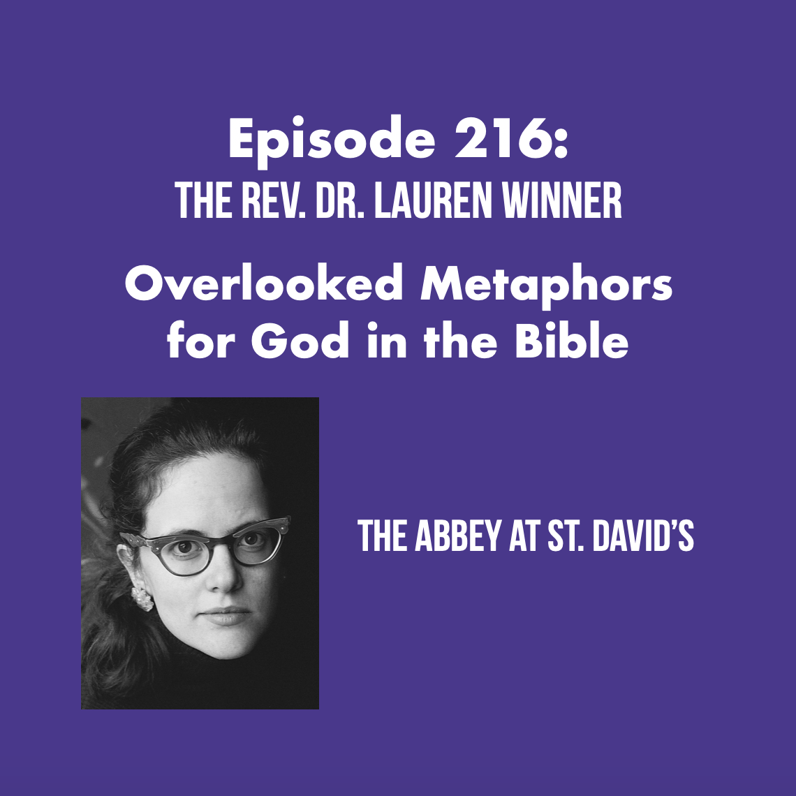 Episode 216: Overlooked Metaphors for God in the Bible with The Rev. Dr. Lauren Winner