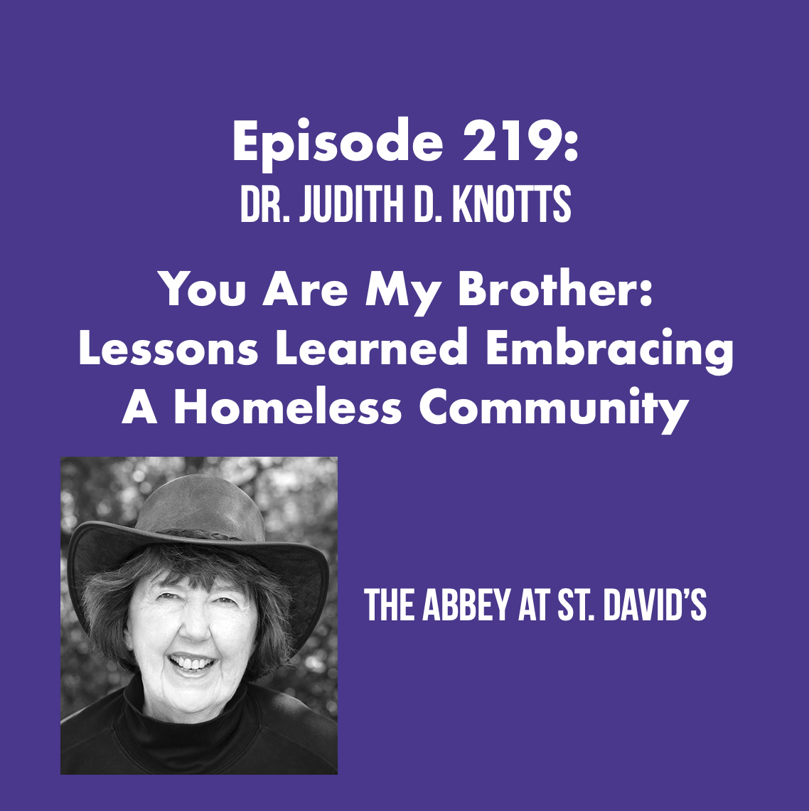 You Are My Brother: Lessons Learned Embracing a Homeless Community with Dr. Judith D. Knotts