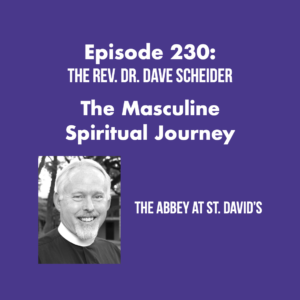 Episode 230: The Masculine Spiritual Journey with The Rev. Dr. Dave Scheider