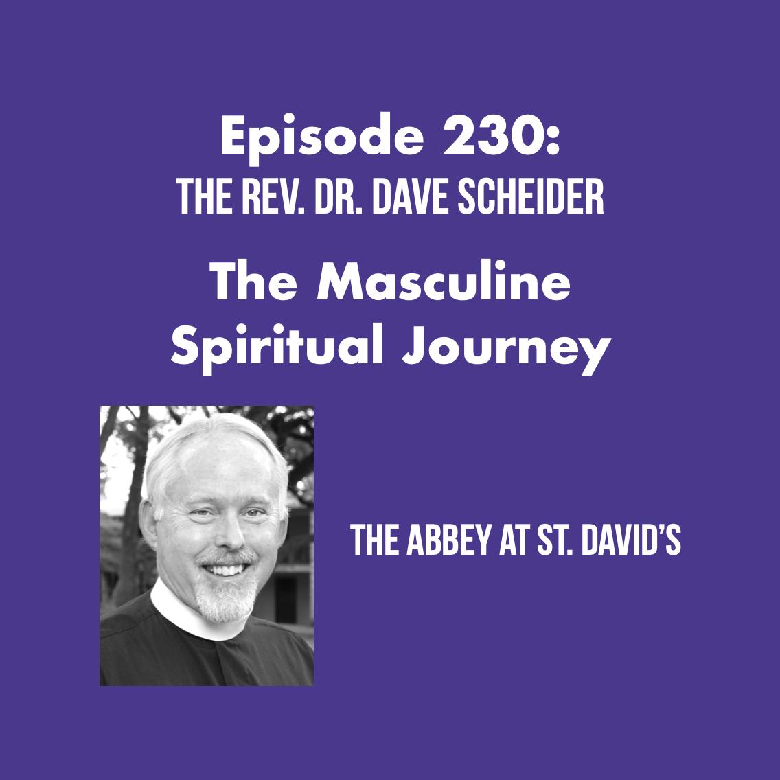 Episode 230: The Masculine Spiritual Journey with The Rev. Dr. Dave Scheider